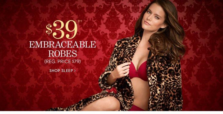 $39 Embraceable Robes††† (Reg. Price $79). SHOP SLEE