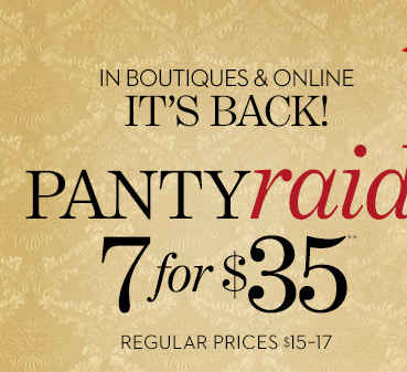 IT'S BACK! (In Boutiques & Online) Panty Raid 7 for $35**. Regular Prices $15-$17.  SHOP PANTY RAID