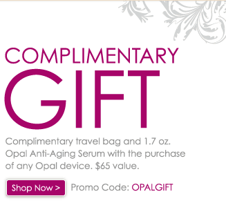 Complimentary Gift - Complimentary travel bag and 1.7 oz. Opal Anti-aging Serum with the purchase of any Opal device. $65 value. Promo Code: OPALGIFT - Shop Now