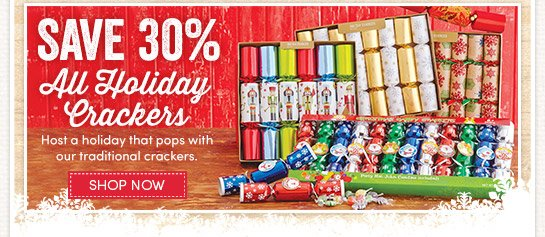 Today's Deal! 2 Days Only. Ends 12/13/13. Save 30% All Holiday Crackers. Host a holiday pops with our traditional crackers.