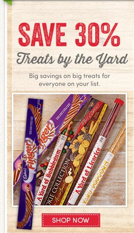 Today's Deal! 2 Days Only. Ends 12/13/13. Save 30% Treats by the Yard. Big Savings on big treats for everyone on your list.