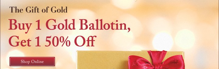 The Gift of Gold Buy 1 Gold Ballotin, Get 1 50% Off