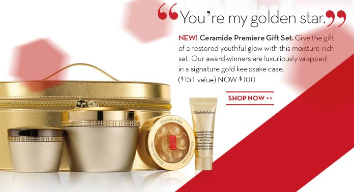 """You're my golden star."" NEW! Ceramide Premiere Gift Set. Give the gift of a restored youthful glow with this moisture-rich set. Our award-winners are luxuriously wrapped in a signature gold keepsake case ($151 value) NOW $100. SHOP NOW."