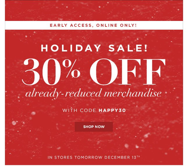 Get Early Access, Online Only! Extra 30% Off Already-Reduced Merchandise
