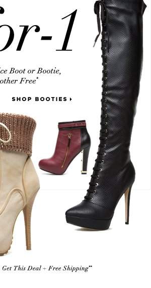 2-for-1 Buy Any Full-Price Boot or Bootie, Get Another Free* - - Shop Booties: