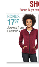 Shop OVER 160 BONUS Buys! Bonus Buys  available while supplies last. Priced so low, additional discounts do  not apply. 17.97 Jackets from Exertek®