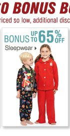 Shop OVER 160 BONUS Buys! Bonus Buys  available while supplies last. Priced so low, additional discounts do  not apply. Up to 65% off Sleepwear