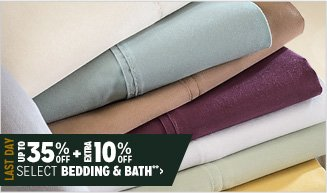Last Day Up to 35% off + Extra 10% off Select Bedding & Bath**