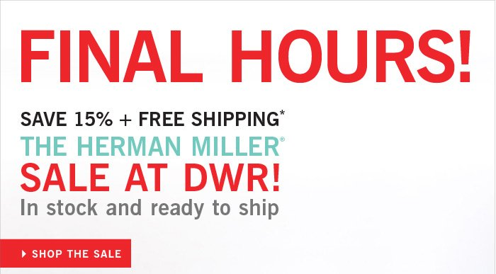 FINAL HOURS! SAVE 15% + FREE SHIPPING* THE HERMAN MILLER® SALE AT DWR! In stock and ready to ship. SHOP THE SALE