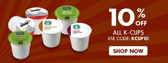 Your K-Cup coupon code:  KCUP10  to save 10% today