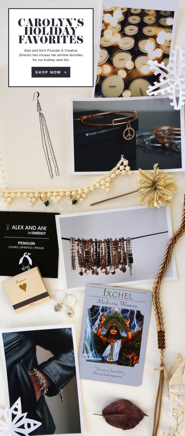 Carolyn's holiday favorites. Alex and Ani's founder and creative director has chosen her all-time favorites for our holiday wish list. Shop now.
