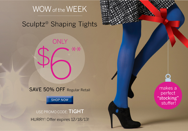 Wow of the Week Special – Sculptz Shaping Tights for $6. Promo code TIGHT. Plus get free shipping with every purchase of $40 or more.