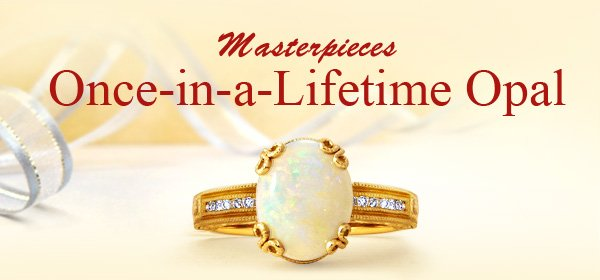 Masterpieces Once-in-a-Lifetime Opal