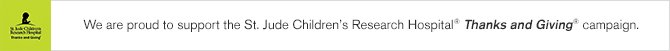 We are proud to support the St. Jude Children's Research Hospital® Thanks and Giving® campaign.