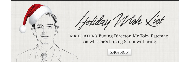 Holiday Wish List: MR PORTER's Buying Director, Mr Toby Bateman, on what he's hoping Santa will bring