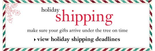 holiday shipping view holiday shipping deadlines