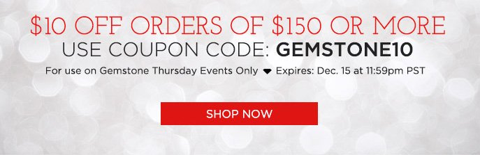 $10 OFF Orders of $150 or more. Use Coupon Code: GEMSTONE10