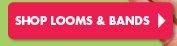 SHOP LOOMS & BANDS