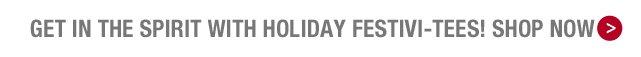 Shop Holiday Festivi-tees!