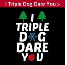 I Triple Dog Dare You T-shirt