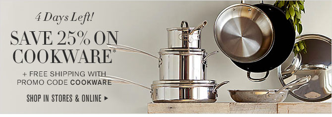 4 Days Left! - SAVE 25% ON COOKWARE* + FREE SHIPPING WITH PROMO CODE COOKWARE - SHOP IN STORES & ONLINE