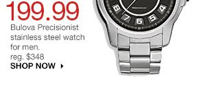 199.99 Bulova Precisionist stainless steel watch for men. reg. $348 SHOP NOW