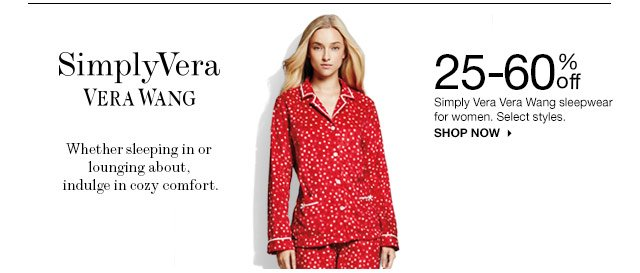 Whether sleeping in or lounging about, indulge in cozy comfort.  25-60% Off Simply Vera Vera Wang sleepwear for women. Select styles. SHOP NOW