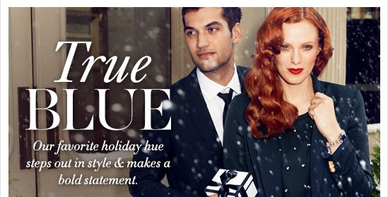 True BLUE Our favorite holiday hue steps out in style & makes a bold statement.