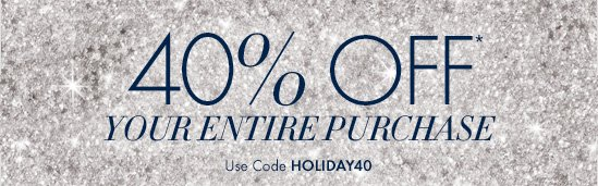 40% OFF* YOUR ENTIRE PURCHASE  Use Code HOLIDAY40