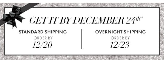 GET IT BY DECEMBER 24TH**  Standard Shipping Order by 12/20  Overnight Shipping Order by 12/23