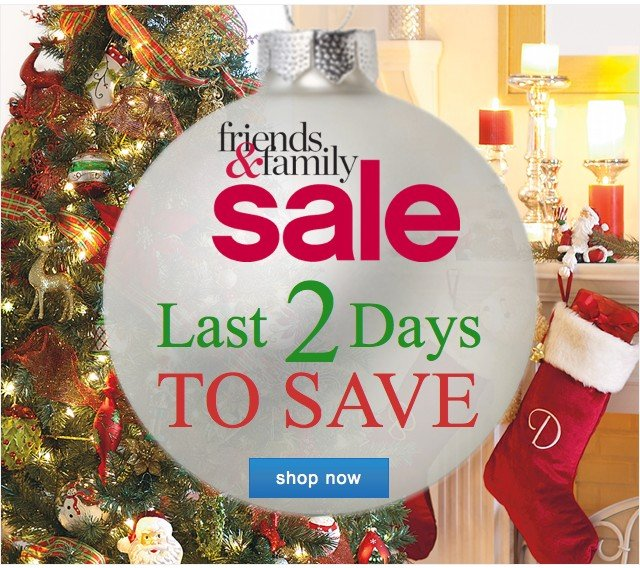 Friends and Family Sale Last 2 days to save. Shop now.