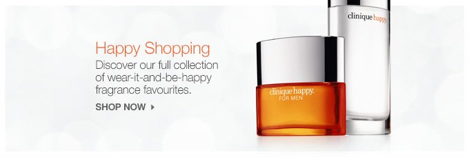 Happy Shopping Discover our full collection of wear-it-and-be-happy  fragrance favourites. SHOP NOW