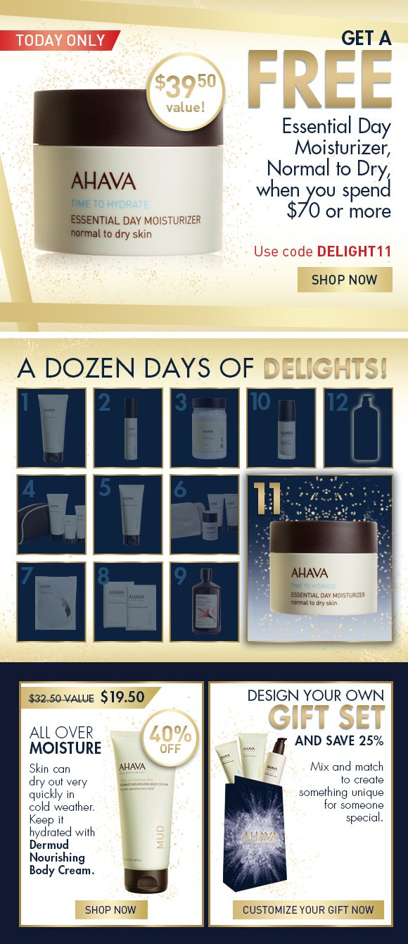 A Dozen Days of Delights! Get a FREE Essential Day Moisturizer, Normal to Dry, when you spend $70 or more.  Use code DELIGHT11 SHOP NOW All Over Moisture Skin can dry out very quickly in cold weather. Keep your hydrated with Dermud Nourishing Body Cream.  40% off $32.50 value  $19.50 SHOP NOW Design Your Own Gift Set And save 25% Mix and match to create something unique for someone special.  Customize Your Gift Now