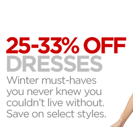 25-33% OFF DRESSES Winter must-haves you  never knew you couldn't live without. Save on select styles.