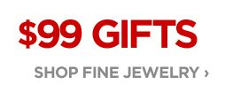 $99 GIFTS SHOP FINE JEWELRY ›