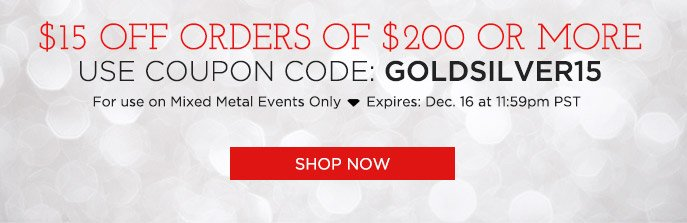 $15 OFF Orders of $200 or more. Use Coupon Code: GOLDSILVER15