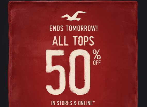 ENDS TOMORROW! ALL TOPS 50% OFF IN STORES & ONLINE*