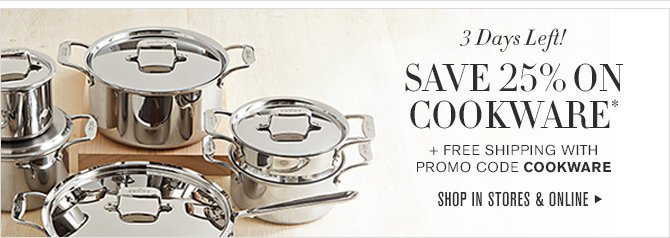 3 Days Left! - SAVE 25% ON COOKWARE* + Free Shipping with Promo Code COOKWARE - SHOP IN STORES & ONLINE