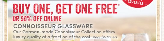 Today's Deal! Friday Only! Buy One Get One Free or 50% off Online Connoisseur Glassware.