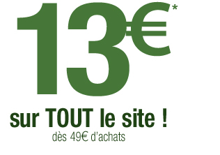 13 euros sur tout le site ! dès 49 euros d'achats