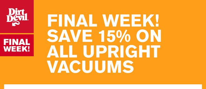 Final Week! Save 15% on All Upright Vacuums