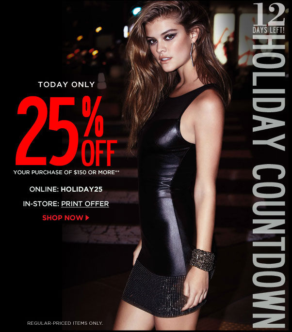 Today Only 25% Off your purchase of $150 or more - HOLIDAY25