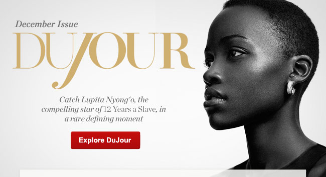 December DuJour: Catch Lupita Nyong'o, the compelling star of 12 Years a Slave, in a rare defining moment
