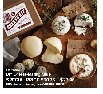 EXCLUSIVE - DIY Cheese-Making Kits - SPECIAL PRICE $20.76 – $23.96 REG. $25.95 – $29.95, 20% OFF REG. PRICE