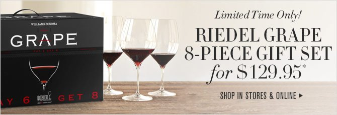 Limited Time Only! - RIEDEL GRAPE 8-PIECE GIFT SET FOR $129.95* - SHOP IN STORES & ONLINE