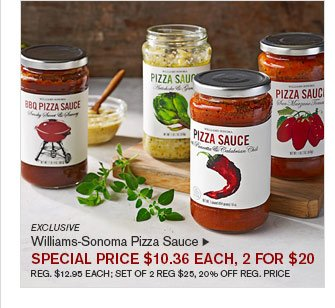 EXCLUSIVE - Williams-Sonoma Pizza Sauce - SPECIAL PRICE $10.36 EACH, 2 FOR $20 REG. $12.95 EACH; SET OF 2 REG $25, 20% OFF REG. PRICE