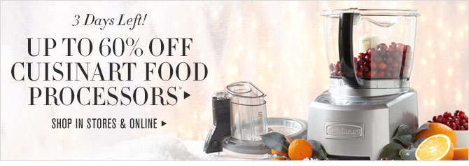 3 Days Left! - UP TO 60% OFF CUISINART FOOD PROCESSORS* - SHOP IN STORES & ONLINE