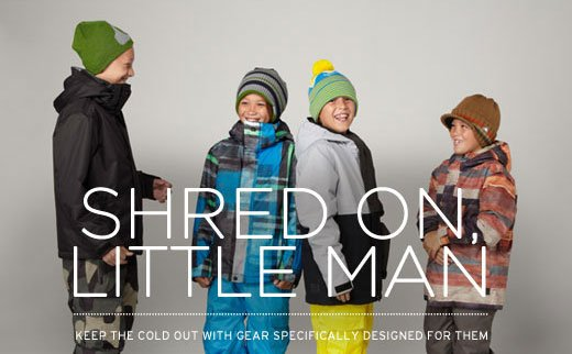 Shred On, Little Man. Keep the cold out with gear specifically designed for them.