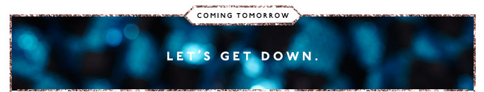 Coming Tomorrow: Let's Get Down