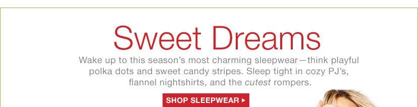 Sweet Dreams   SHOP SLEEPWEAR